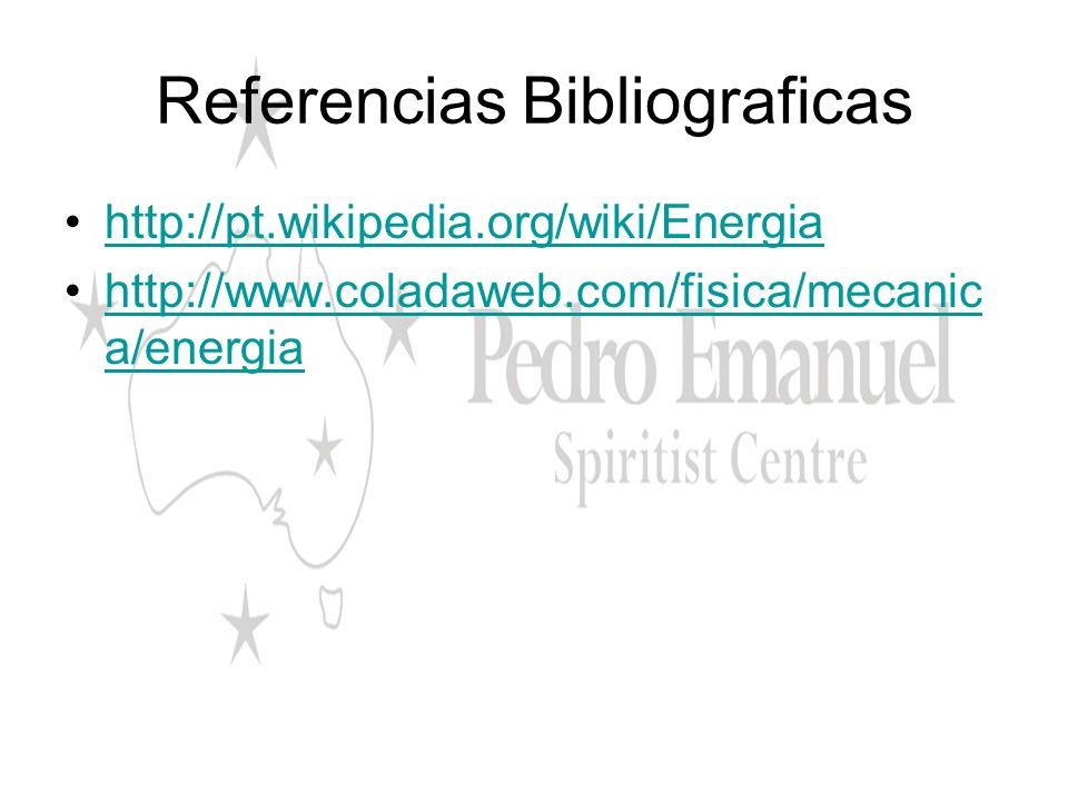 Referencias Bibliograficas http://pt.wikipedia.org/wiki/Energia http://www.coladaweb.com/fisica/mecanic a/energiahttp://www.coladaweb.com/fisica/mecan