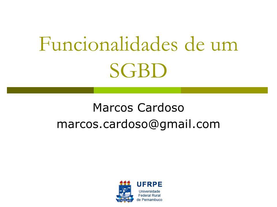 Funcionalidades de um SGBD Marcos Cardoso marcos.cardoso@gmail.com