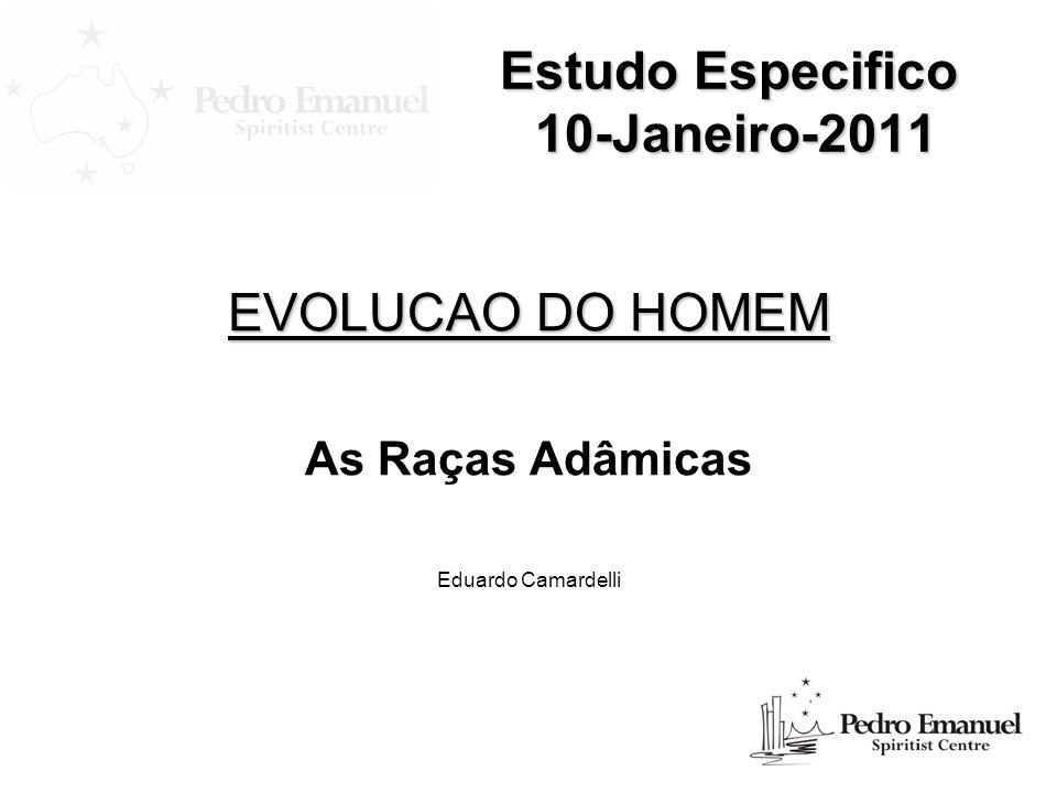 Estudo Especifico 10-Janeiro-2011 EVOLUCAO DO HOMEM As Raças Adâmicas Eduardo Camardelli