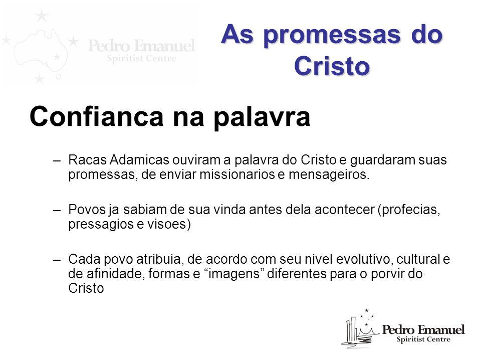 As promessas do Cristo Confianca na palavra –Racas Adamicas ouviram a palavra do Cristo e guardaram suas promessas, de enviar missionarios e mensageir