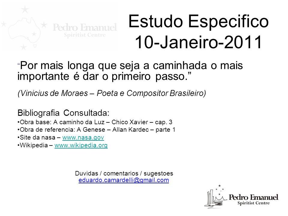 Estudo Especifico 10-Janeiro-2011 Por mais longa que seja a caminhada o mais importante é dar o primeiro passo. (Vinicius de Moraes – Poeta e Composit