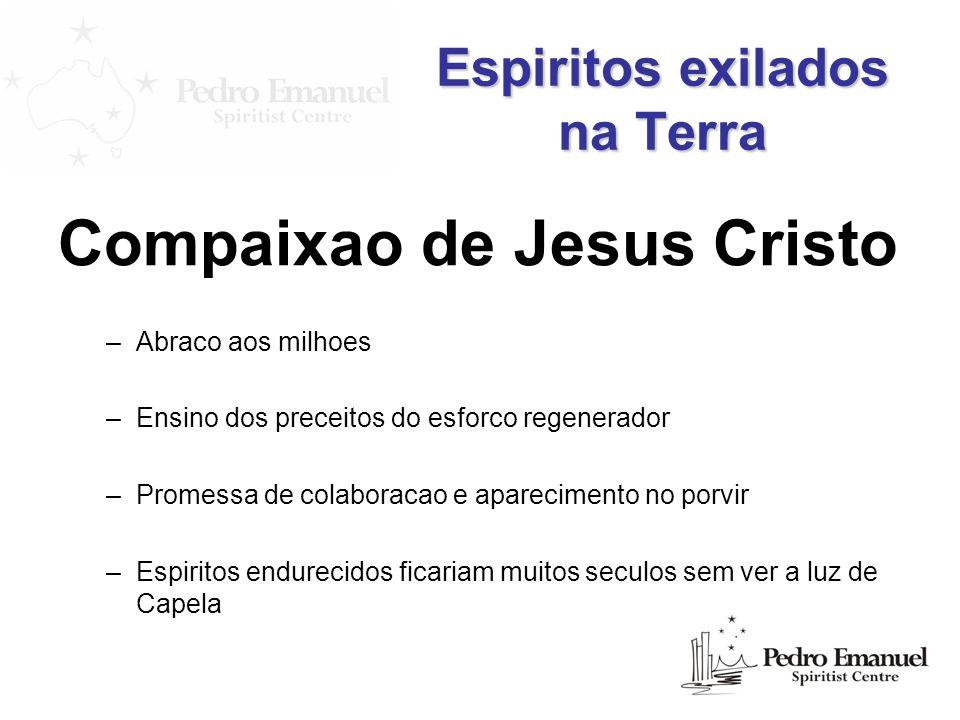 Espiritos exilados na Terra Compaixao de Jesus Cristo –Abraco aos milhoes –Ensino dos preceitos do esforco regenerador –Promessa de colaboracao e apar