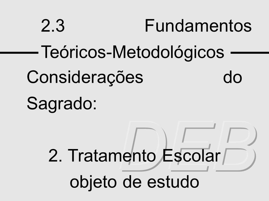 2.3 Fundamentos Teóricos-Metodológicos Considerações do Sagrado: 2. Tratamento Escolar objeto de estudo