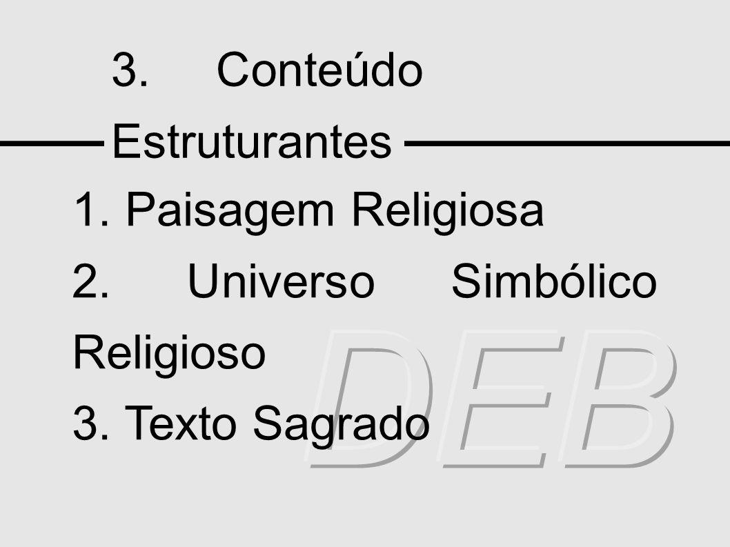 3. Conteúdo Estruturantes 1. Paisagem Religiosa 2. Universo Simbólico Religioso 3. Texto Sagrado