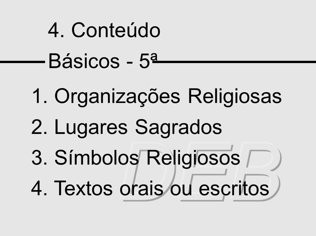 4. Conteúdo Básicos - 5ª 1. Organizações Religiosas 2. Lugares Sagrados 3. Símbolos Religiosos 4. Textos orais ou escritos