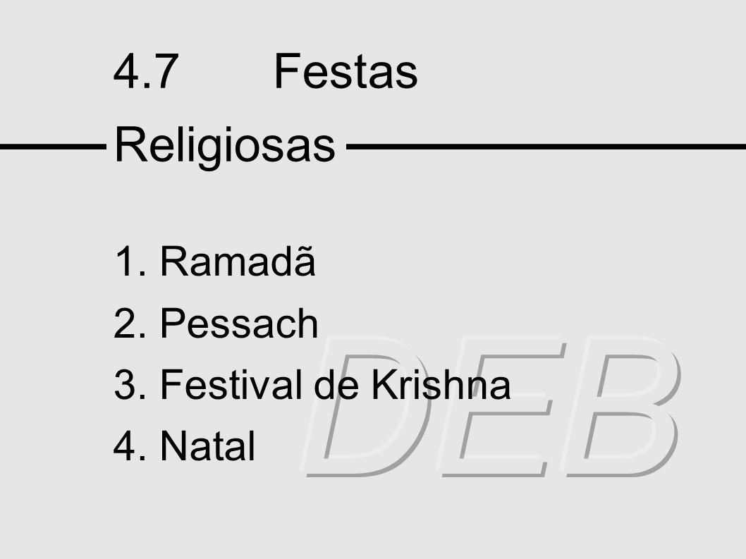 4.7 Festas Religiosas 1. Ramadã 2. Pessach 3. Festival de Krishna 4. Natal