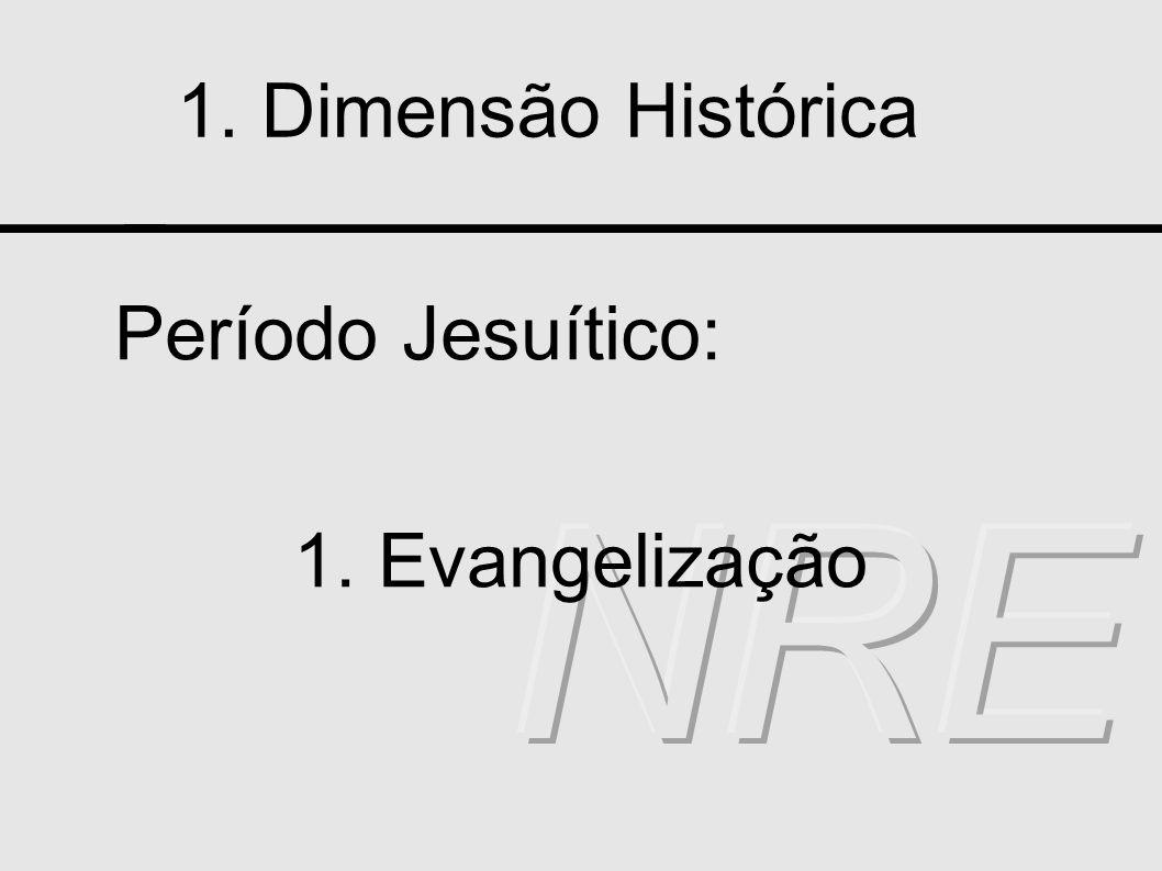 1. Dimensão Histórica Período Jesuítico: 1. Evangelização
