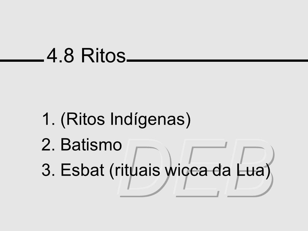 4.8 Ritos 1. (Ritos Indígenas) 2. Batismo 3. Esbat (rituais wicca da Lua)