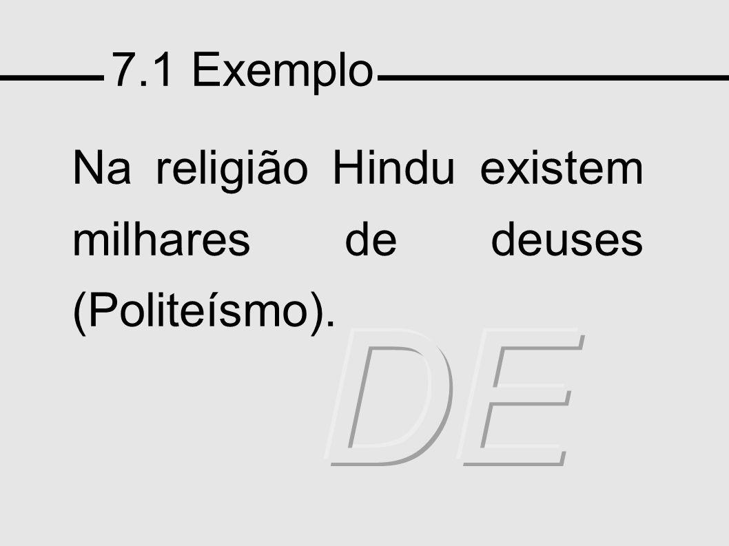 7.1 Exemplo Na religião Hindu existem milhares de deuses (Politeísmo).
