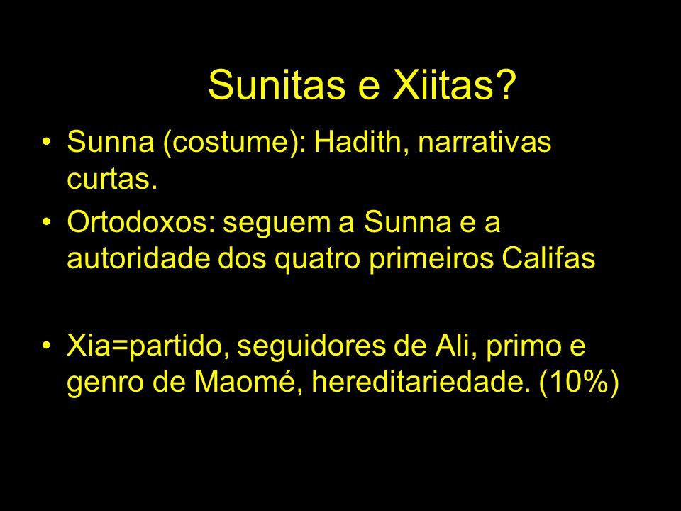 Sunitas e Xiitas? Sunna (costume): Hadith, narrativas curtas. Ortodoxos: seguem a Sunna e a autoridade dos quatro primeiros Califas Xia=partido, segui