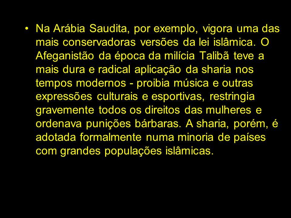 Na Arábia Saudita, por exemplo, vigora uma das mais conservadoras versões da lei islâmica. O Afeganistão da época da milícia Talibã teve a mais dura e