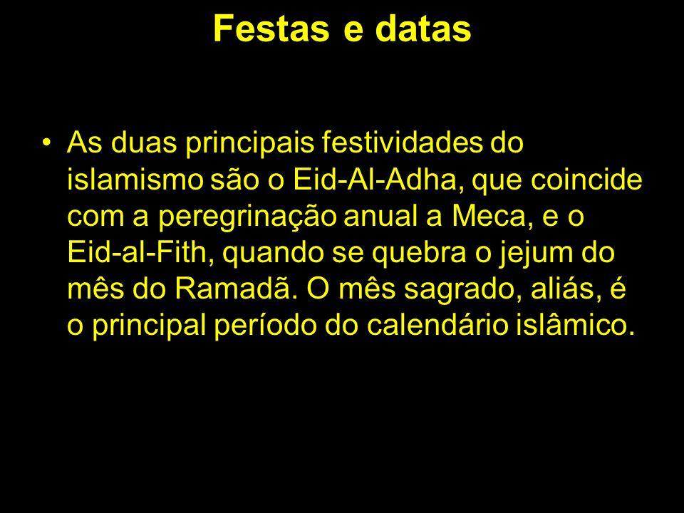 Festas e datas As duas principais festividades do islamismo são o Eid-Al-Adha, que coincide com a peregrinação anual a Meca, e o Eid-al-Fith, quando s