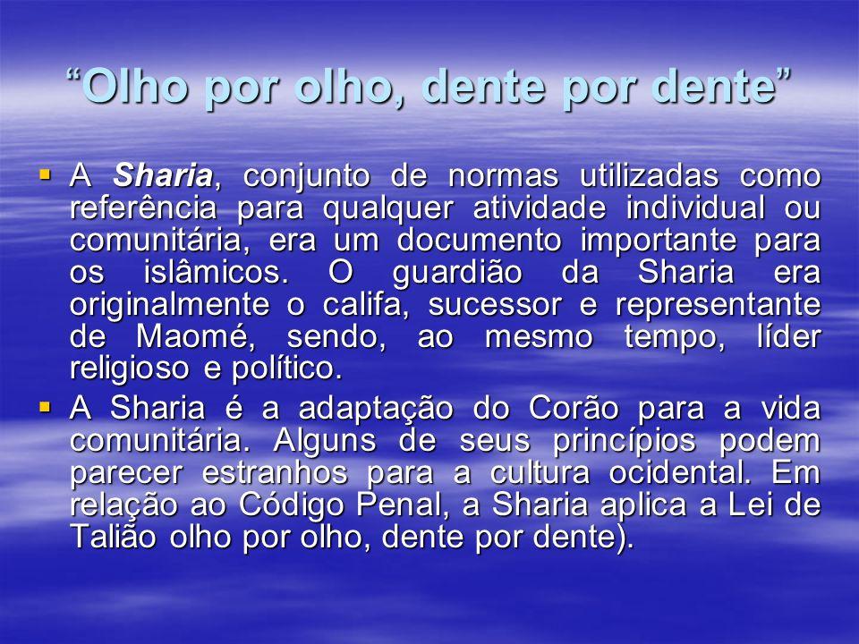 Olho por olho, dente por denteOlho por olho, dente por dente A Sharia, conjunto de normas utilizadas como referência para qualquer atividade individua