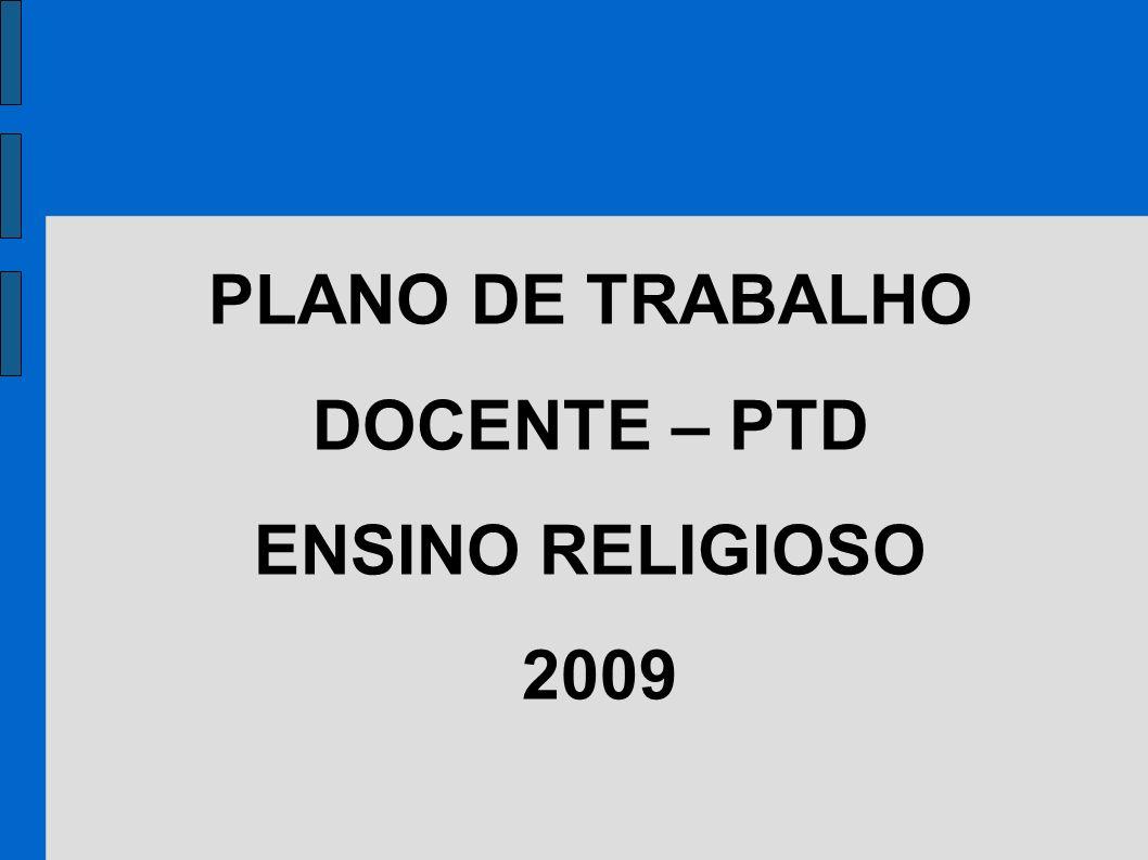 PLANO DE TRABALHO DOCENTE – PTD ENSINO RELIGIOSO 2009