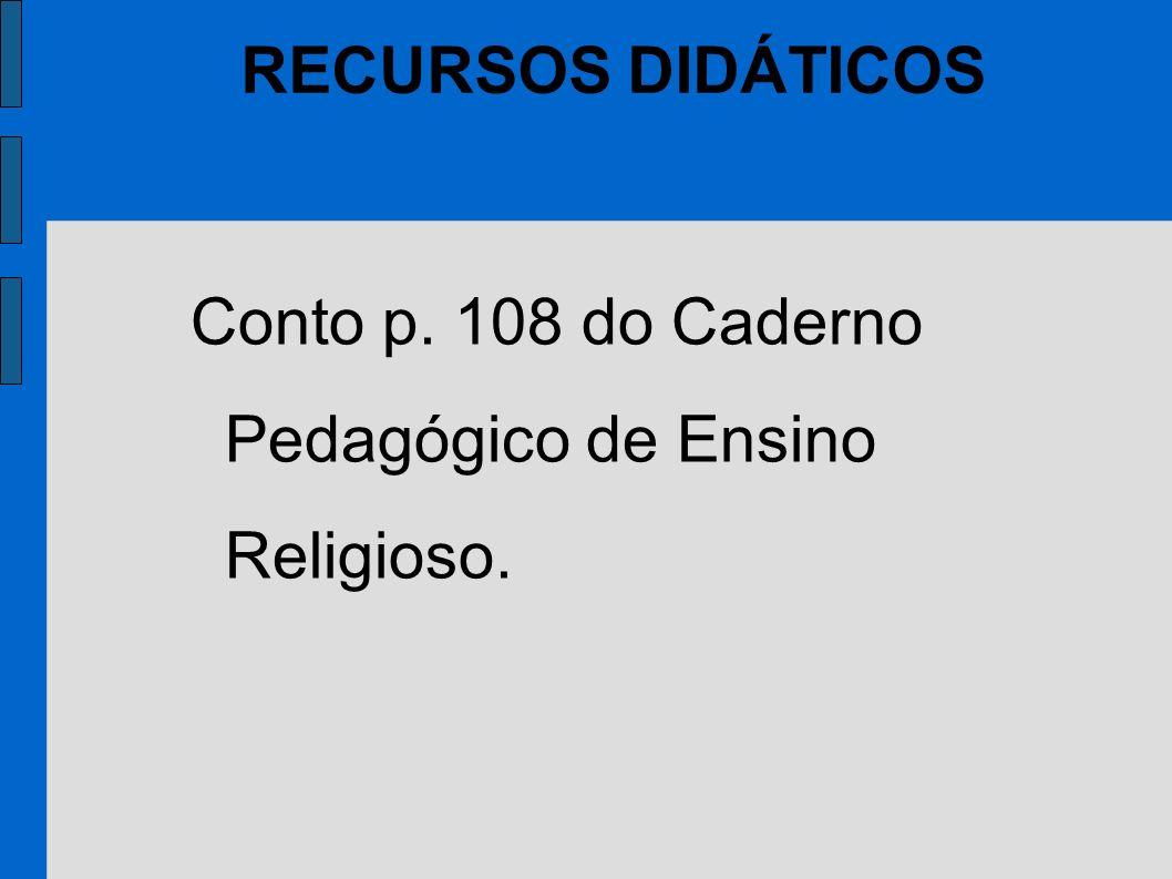 Conto p. 108 do Caderno Pedagógico de Ensino Religioso. RECURSOS DIDÁTICOS