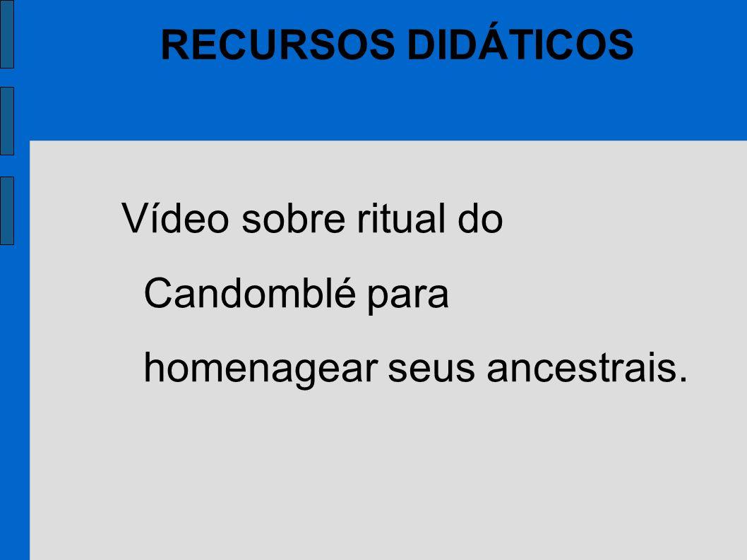 Vídeo sobre ritual do Candomblé para homenagear seus ancestrais. RECURSOS DIDÁTICOS