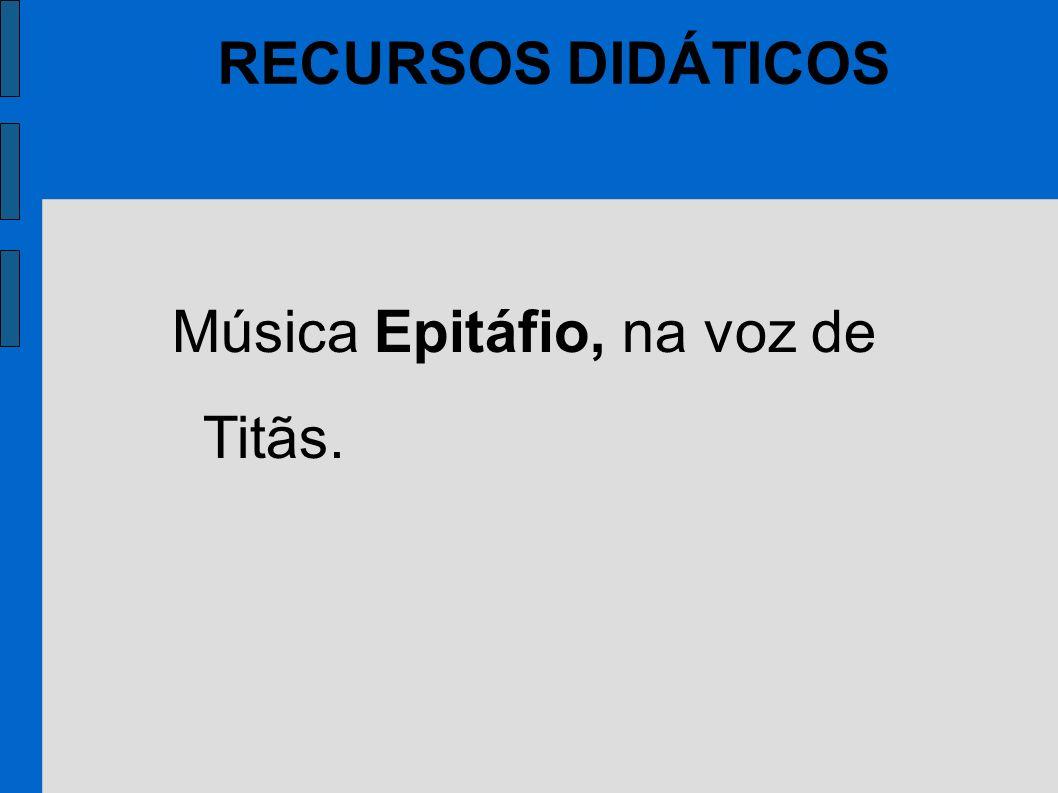 Música Epitáfio, na voz de Titãs. RECURSOS DIDÁTICOS