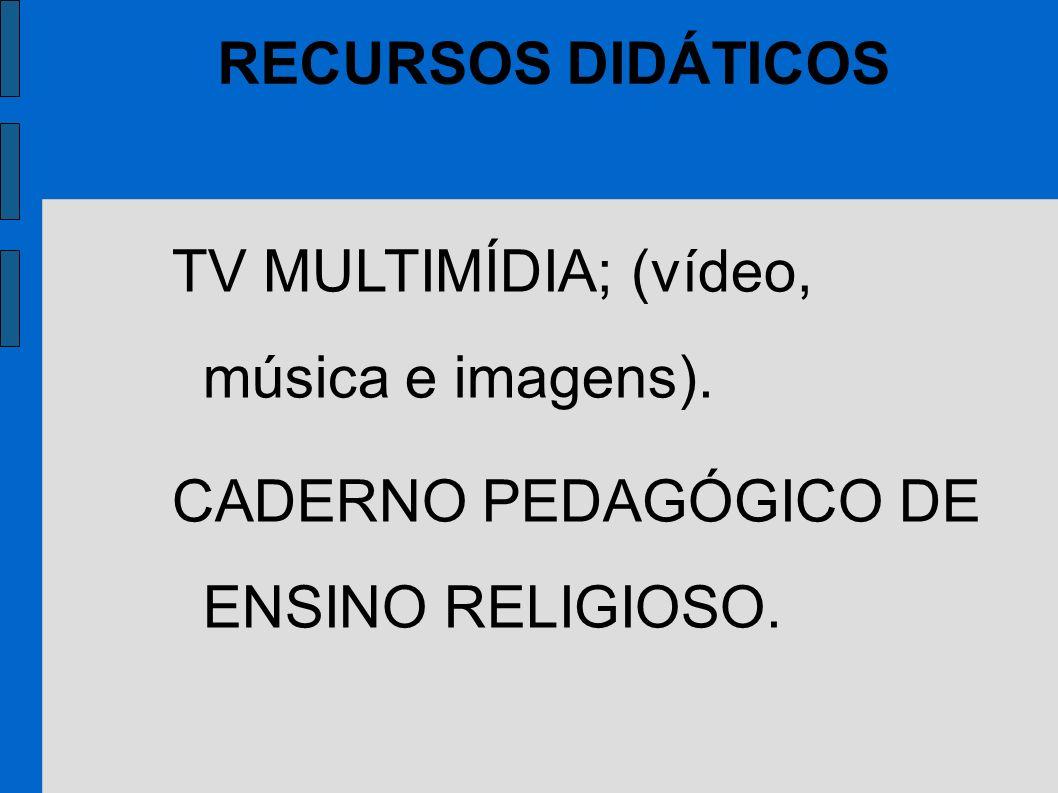 TV MULTIMÍDIA; (vídeo, música e imagens). CADERNO PEDAGÓGICO DE ENSINO RELIGIOSO. RECURSOS DIDÁTICOS