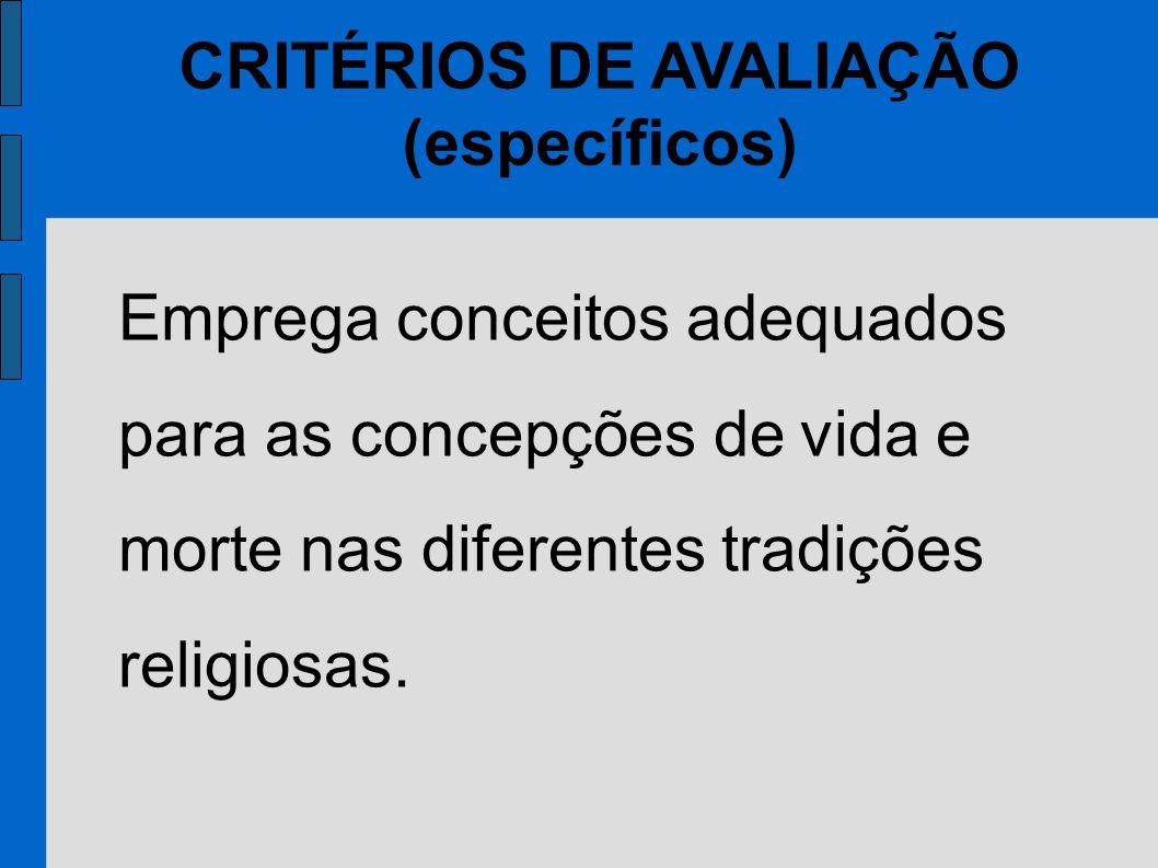 CRITÉRIOS DE AVALIAÇÃO (específicos) Emprega conceitos adequados para as concepções de vida e morte nas diferentes tradições religiosas.
