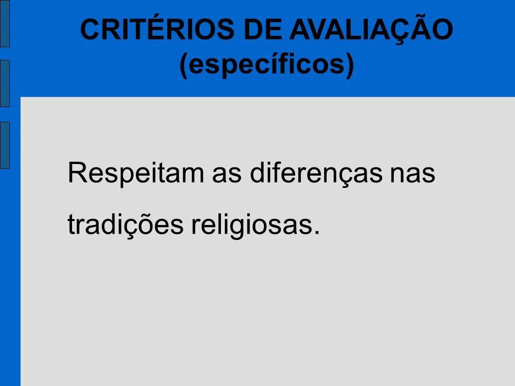 CRITÉRIOS DE AVALIAÇÃO (específicos) Respeitam as diferenças nas tradições religiosas.