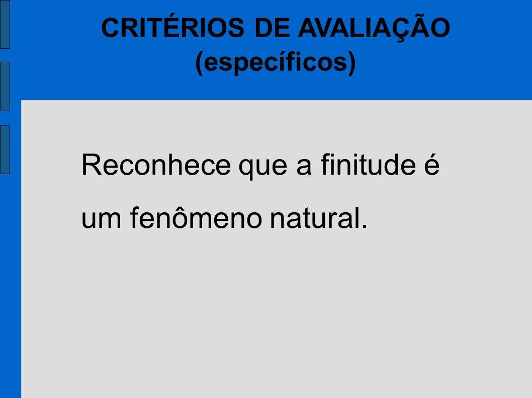 CRITÉRIOS DE AVALIAÇÃO (específicos) Reconhece que a finitude é um fenômeno natural.