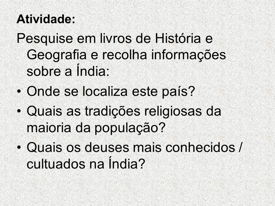 Atividade: Pesquise em livros de História e Geografia e recolha informações sobre a Índia: Onde se localiza este país.
