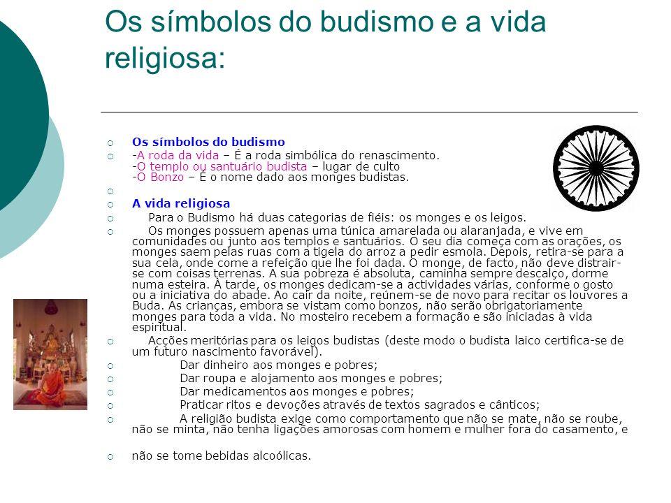 Os símbolos do budismo e a vida religiosa: Os símbolos do budismo -A roda da vida – É a roda simbólica do renascimento. -O templo ou santuário budista