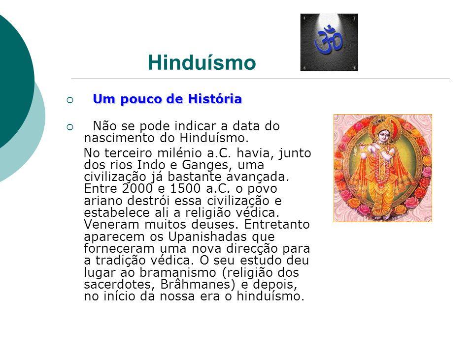 Hinduísmo Um pouco de História Um pouco de História Não se pode indicar a data do nascimento do Hinduísmo. No terceiro milénio a.C. havia, junto dos r