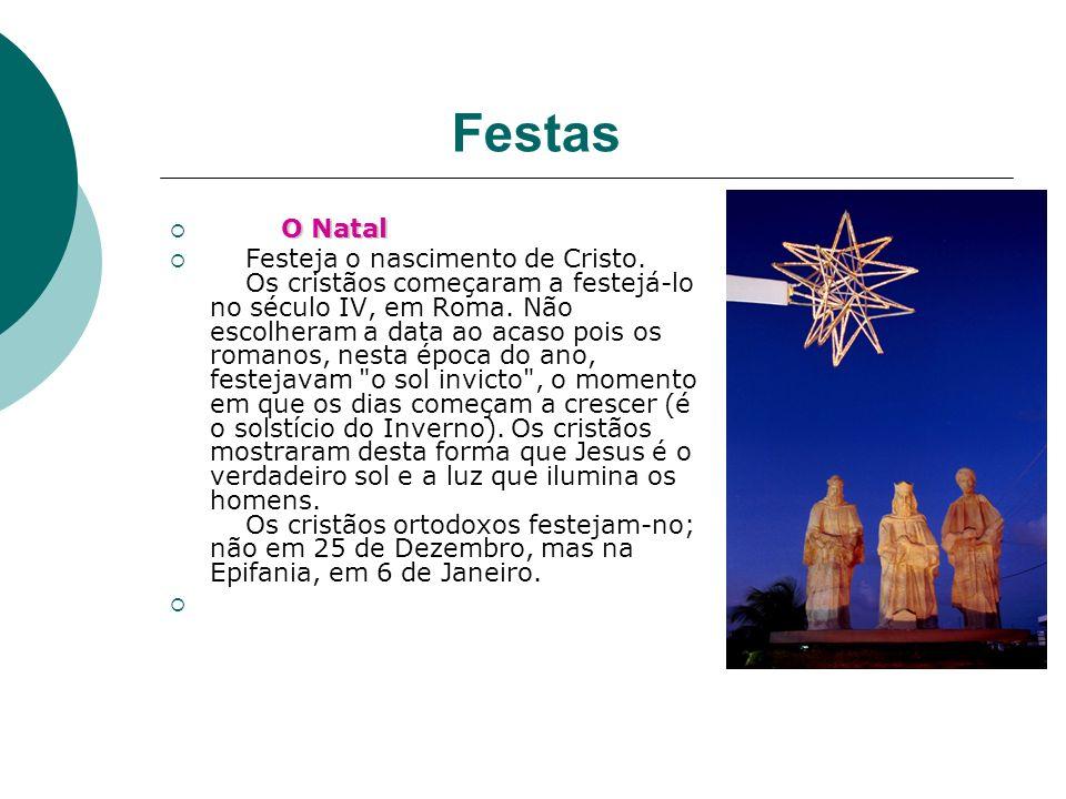 Festas O Natal Festeja o nascimento de Cristo. Os cristãos começaram a festejá-lo no século IV, em Roma. Não escolheram a data ao acaso pois os romano
