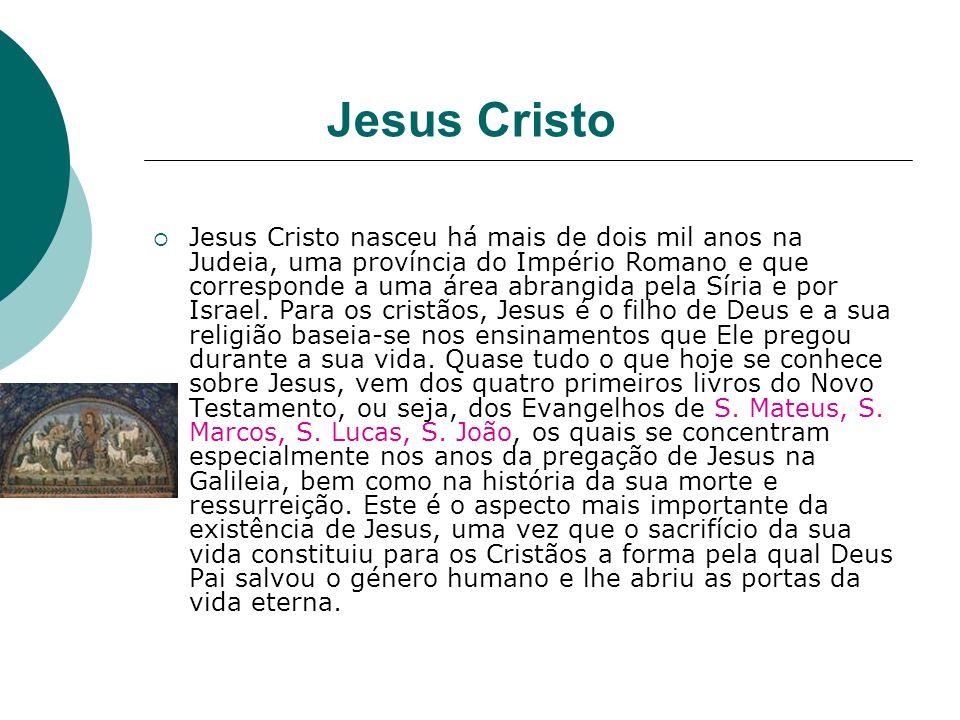 Jesus Cristo Jesus Cristo nasceu há mais de dois mil anos na Judeia, uma província do Império Romano e que corresponde a uma área abrangida pela Síria