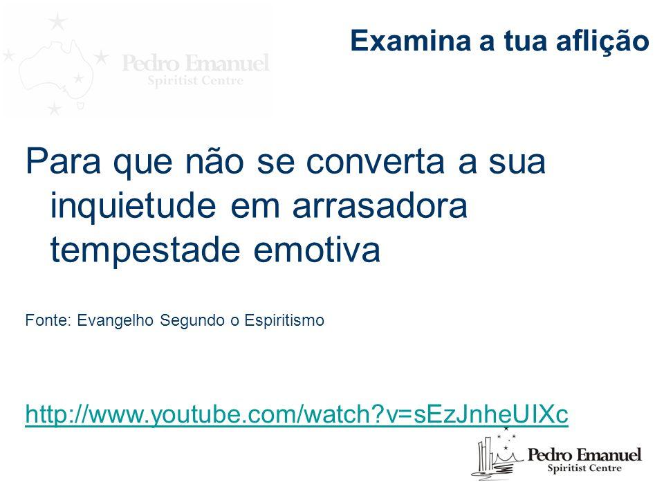 Para que não se converta a sua inquietude em arrasadora tempestade emotiva Fonte: Evangelho Segundo o Espiritismo http://www.youtube.com/watch?v=sEzJn