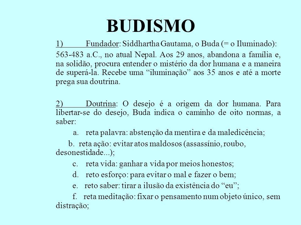 BUDISMO 1)Fundador: Siddhartha Gautama, o Buda (= o Iluminado): 563-483 a.C., no atual Nepal. Aos 29 anos, abandona a família e, na solidão, procura e