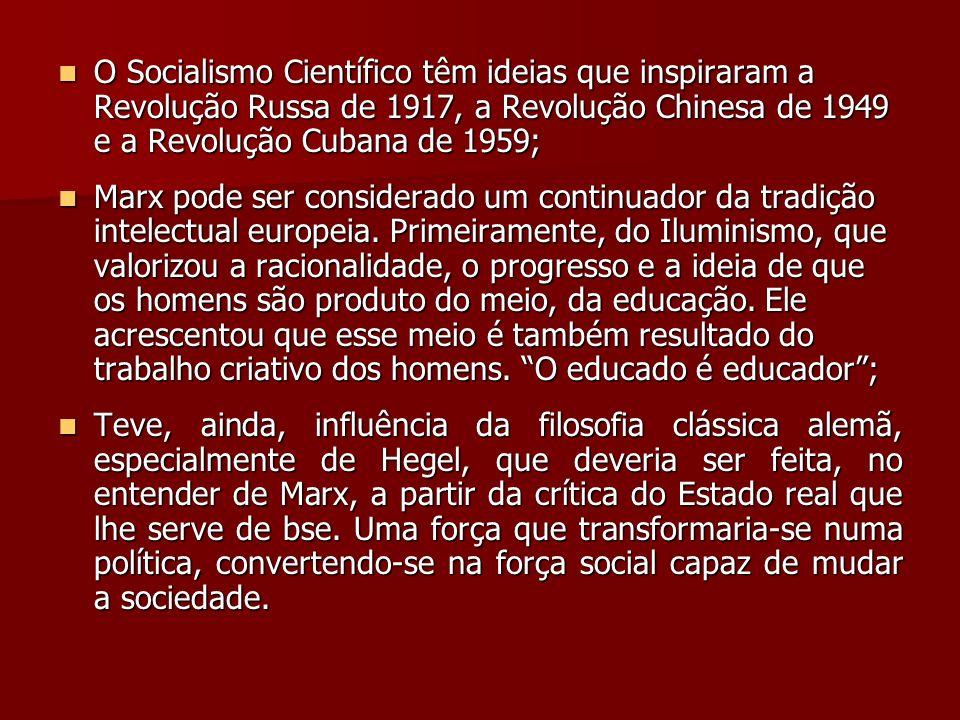 O Socialismo Científico têm ideias que inspiraram a Revolução Russa de 1917, a Revolução Chinesa de 1949 e a Revolução Cubana de 1959; O Socialismo Ci