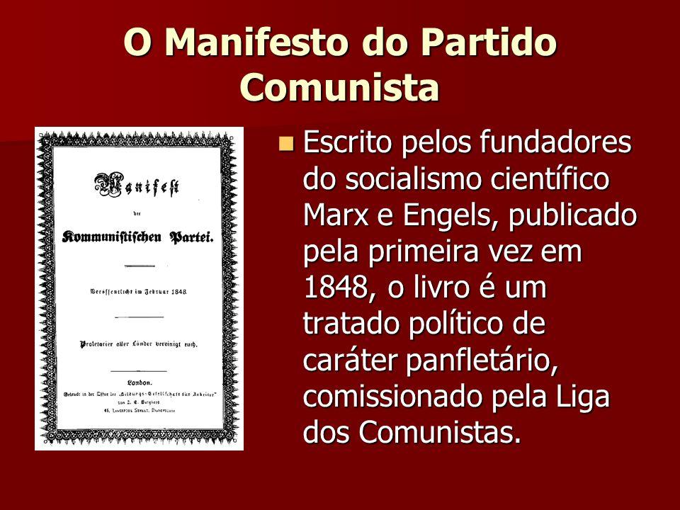 O Manifesto do Partido Comunista Escrito pelos fundadores do socialismo científico Marx e Engels, publicado pela primeira vez em 1848, o livro é um tr
