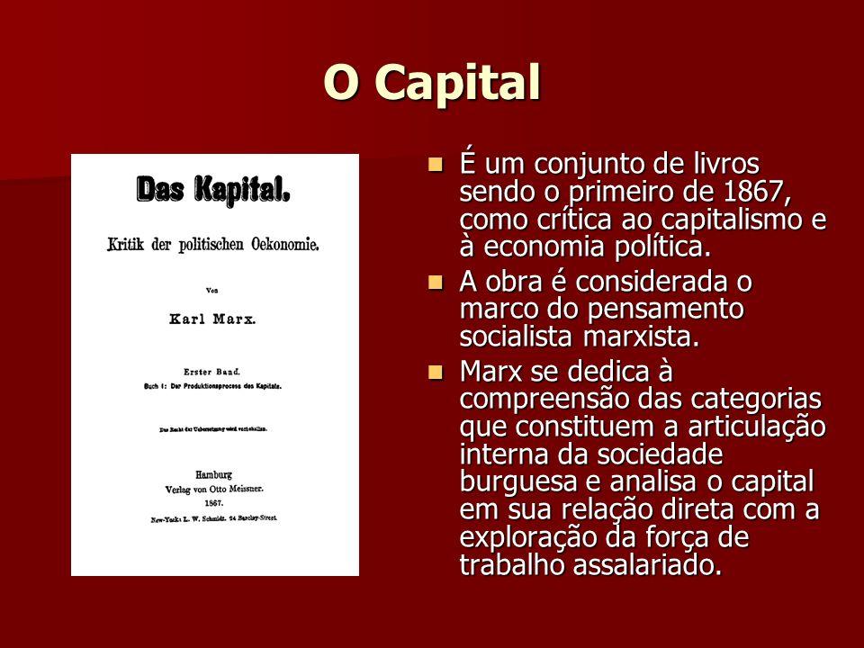 O Capital É um conjunto de livros sendo o primeiro de 1867, como crítica ao capitalismo e à economia política. É um conjunto de livros sendo o primeir