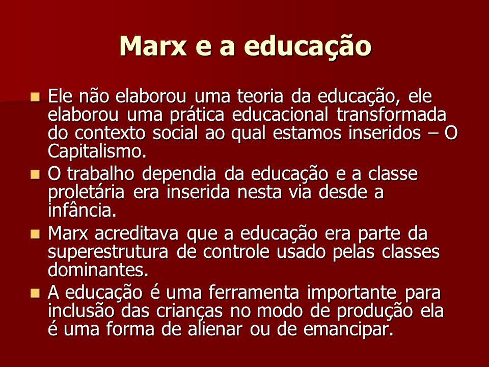 Marx e a educação Ele não elaborou uma teoria da educação, ele elaborou uma prática educacional transformada do contexto social ao qual estamos inseri