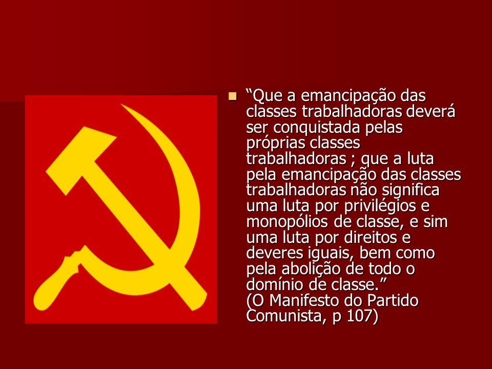 Que a emancipação das classes trabalhadoras deverá ser conquistada pelas próprias classes trabalhadoras ; que a luta pela emancipação das classes trab