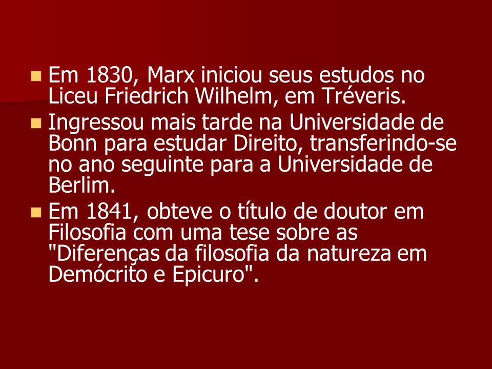 Em 1830, Marx iniciou seus estudos no Liceu Friedrich Wilhelm, em Tréveris. Ingressou mais tarde na Universidade de Bonn para estudar Direito, transfe