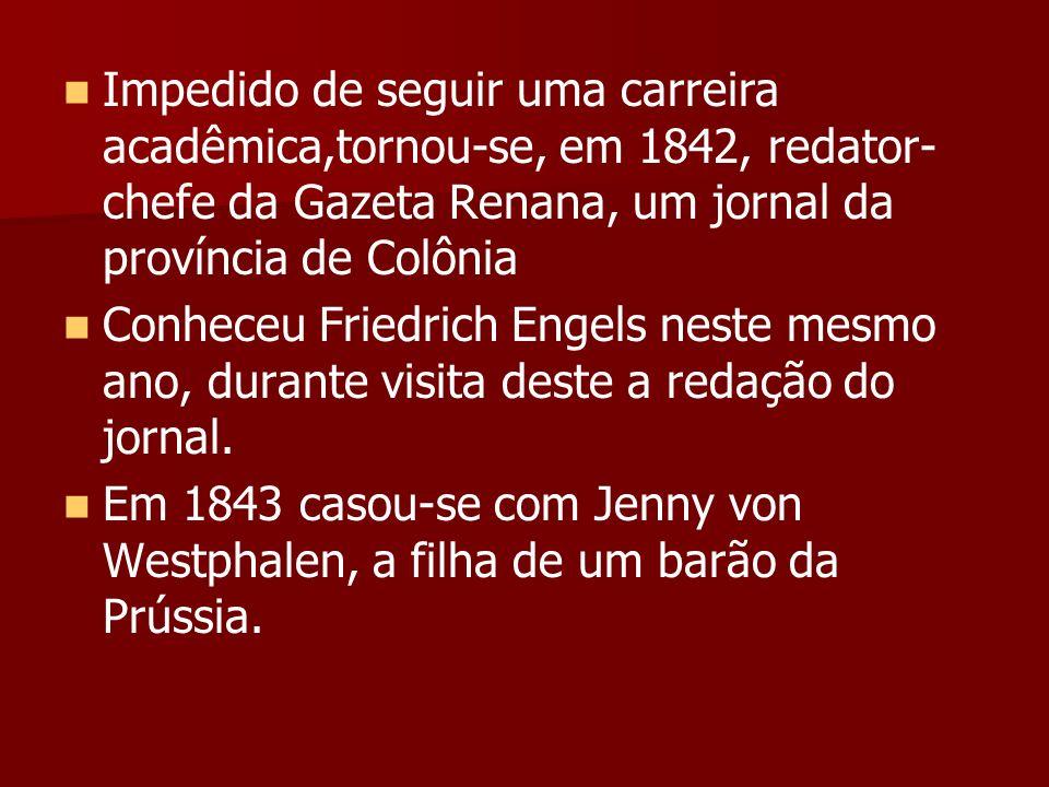 Impedido de seguir uma carreira acadêmica,tornou-se, em 1842, redator- chefe da Gazeta Renana, um jornal da província de Colônia Conheceu Friedrich En