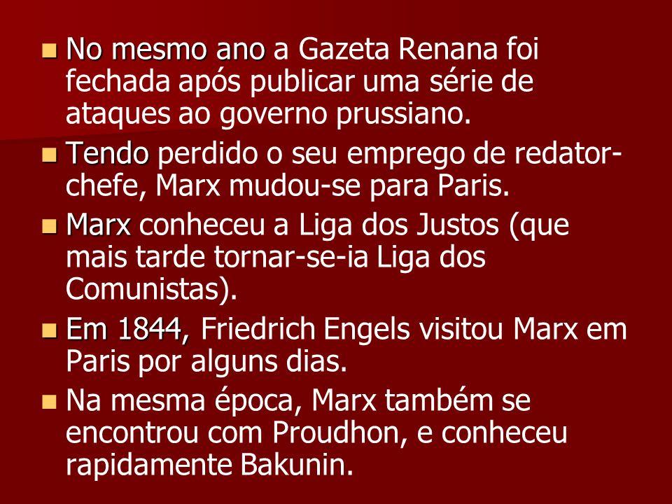 No mesmo ano No mesmo ano a Gazeta Renana foi fechada após publicar uma série de ataques ao governo prussiano. Tendo Tendo perdido o seu emprego de re