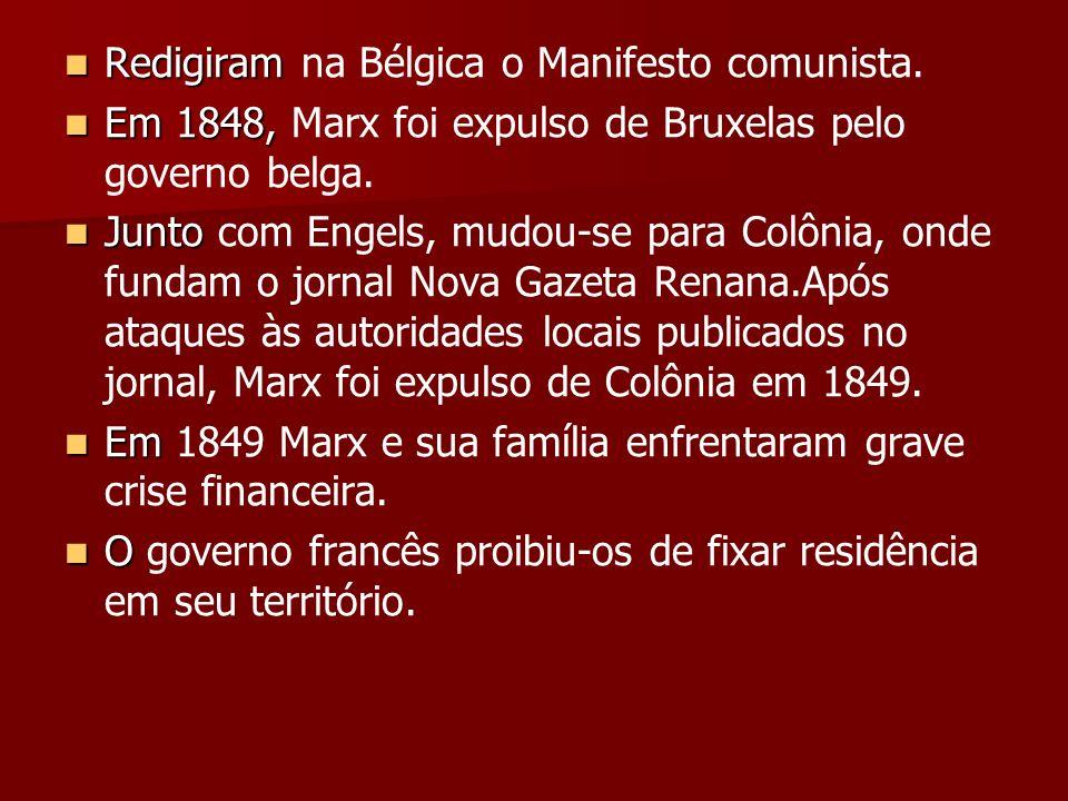 Redigiram Redigiram na Bélgica o Manifesto comunista. Em 1848, Em 1848, Marx foi expulso de Bruxelas pelo governo belga. Junto Junto com Engels, mudou