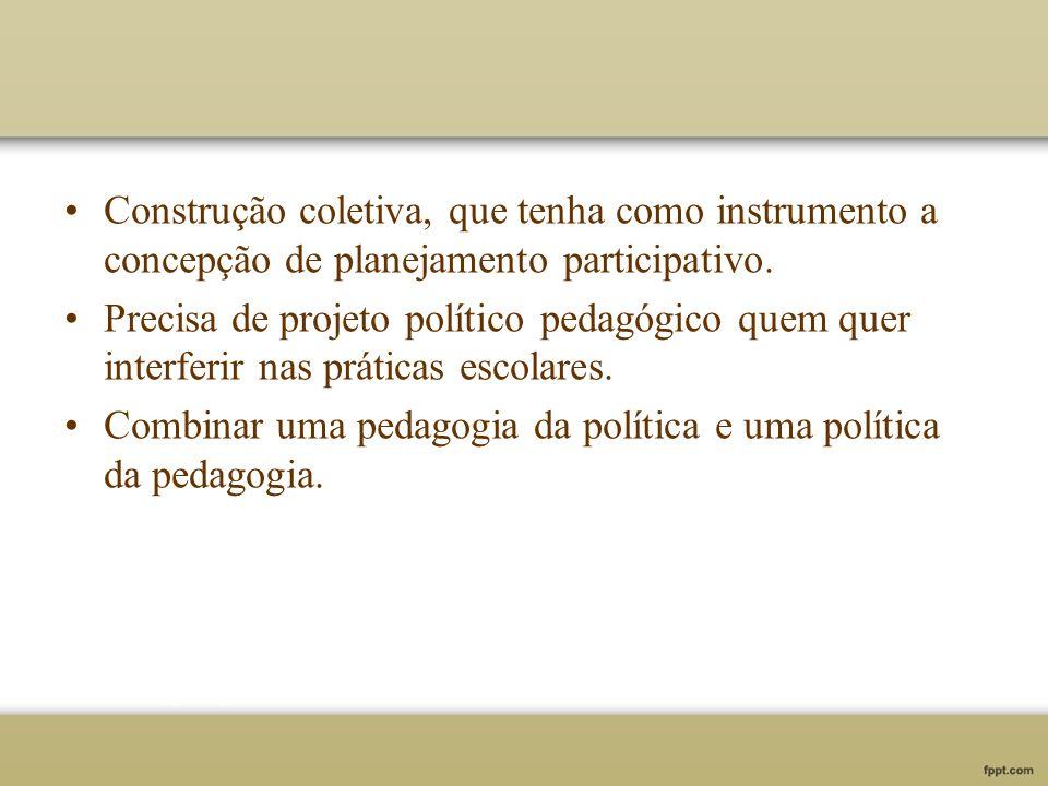Construção coletiva, que tenha como instrumento a concepção de planejamento participativo. Precisa de projeto político pedagógico quem quer interferir