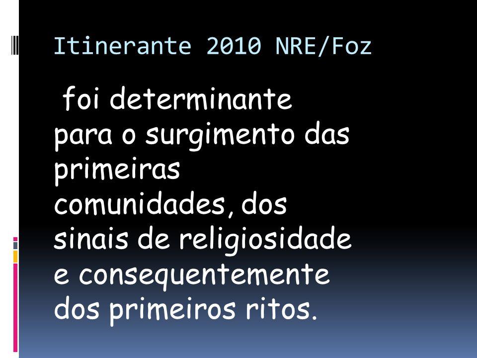 Itinerante 2010 NRE/Foz foi determinante para o surgimento das primeiras comunidades, dos sinais de religiosidade e consequentemente dos primeiros rit