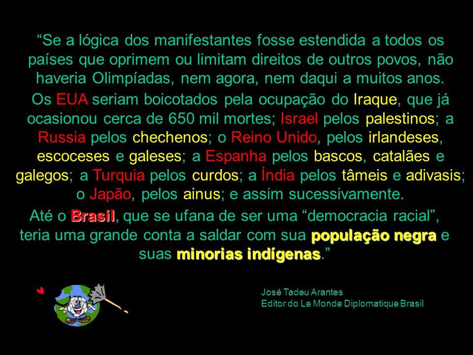 Se a lógica dos manifestantes fosse estendida a todos os países que oprimem ou limitam direitos de outros povos, não haveria Olimpíadas, nem agora, ne