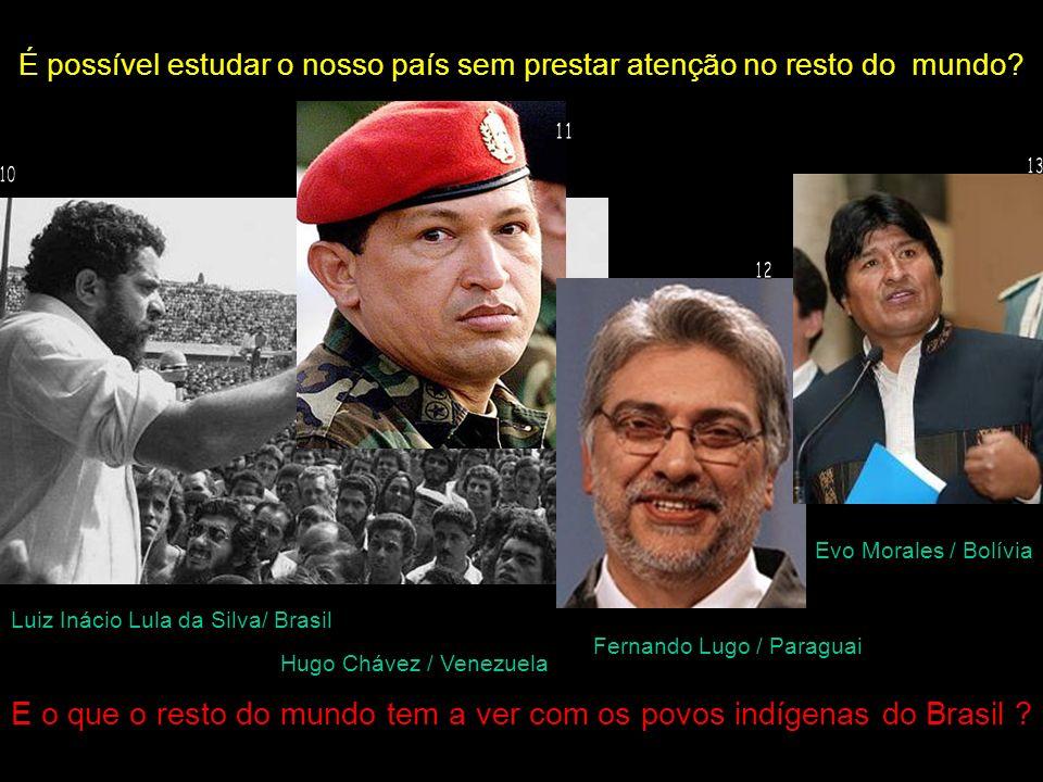 É possível estudar o nosso país sem prestar atenção no resto do mundo? Luiz Inácio Lula da Silva/ Brasil Evo Morales / Bolívia Hugo Chávez / Venezuela