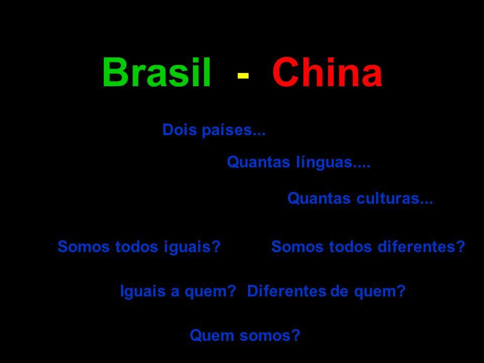 Dois países... Quantas línguas.... Quantas culturas... Somos todos iguais?Somos todos diferentes? Quem somos? Brasil - China Iguais a quem?Diferentes