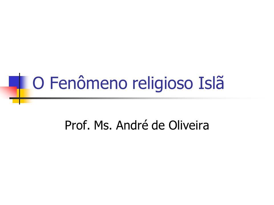 O Fenômeno religioso Islã Prof. Ms. André de Oliveira