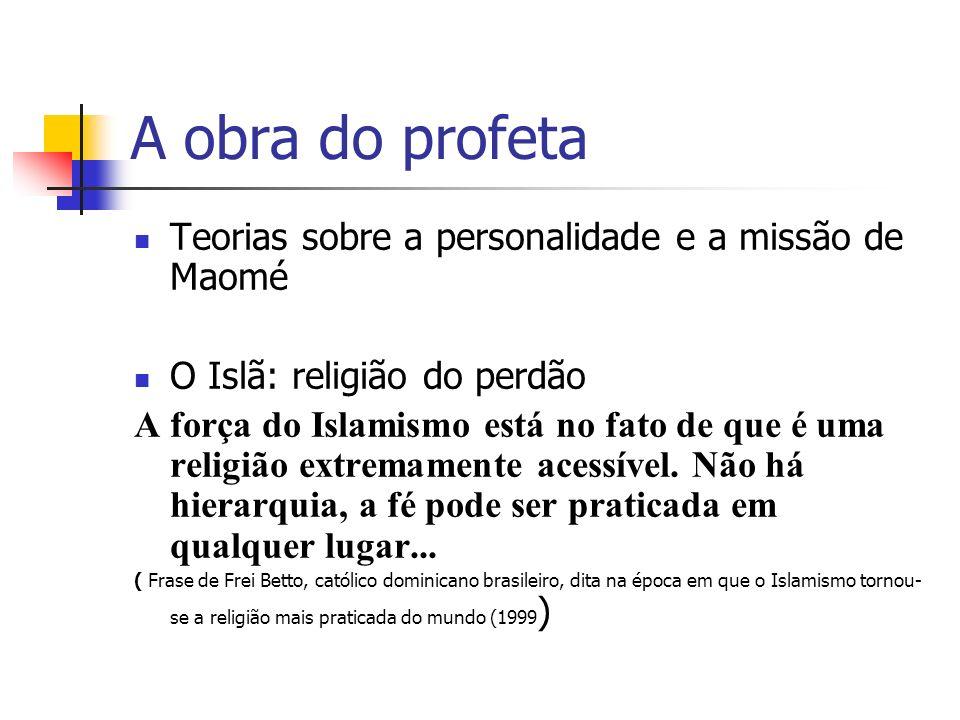 A obra do profeta Teorias sobre a personalidade e a missão de Maomé O Islã: religião do perdão A força do Islamismo está no fato de que é uma religião