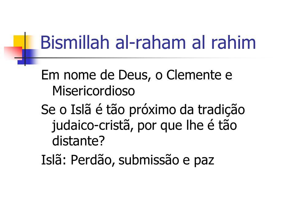 Bismillah al-raham al rahim Em nome de Deus, o Clemente e Misericordioso Se o Islã é tão próximo da tradição judaico-cristã, por que lhe é tão distant