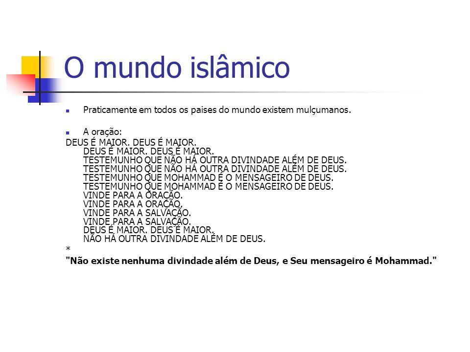 O mundo islâmico Praticamente em todos os paises do mundo existem mulçumanos. A oração: DEUS É MAIOR. DEUS É MAIOR. DEUS É MAIOR. DEUS É MAIOR. TESTEM